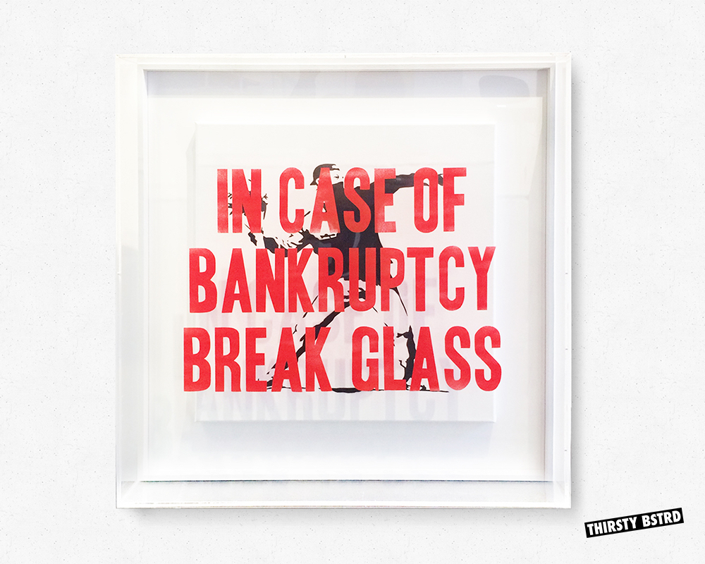 In-Case-of-Bankruptcy-Break-Glass-Box-Banksy_Thirsty_Bstrd_001.jpg