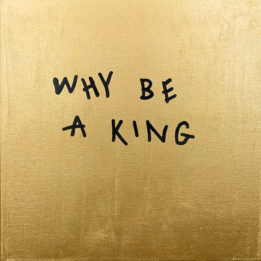 Why Be A King?