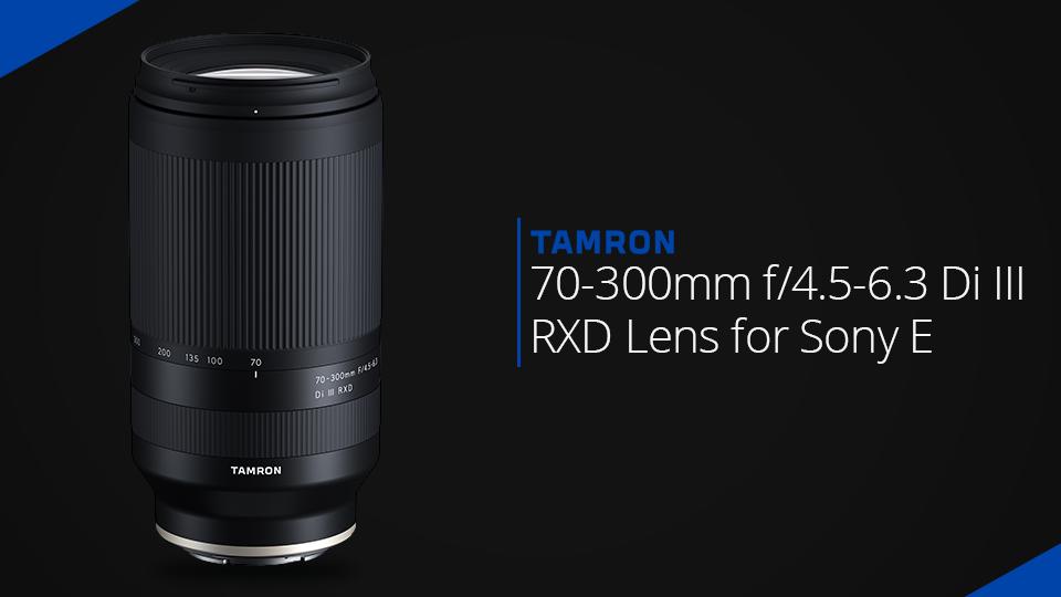ටැම්රොන් සමාගම සෝනි සඳහා නිකුත් කරපු නවතම ලෙන්ස් එක 70-300mm f/4.5-6.3 Di III RXD