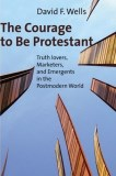 The Courage to be Protestant by David F. Well