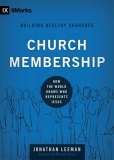 Church Membership: How the World Knows Who Represents Jesus by Jonathan Leeman