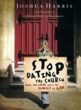 Stop Dating the Church!: Fall in Love with the Family of God by Joshua Harris