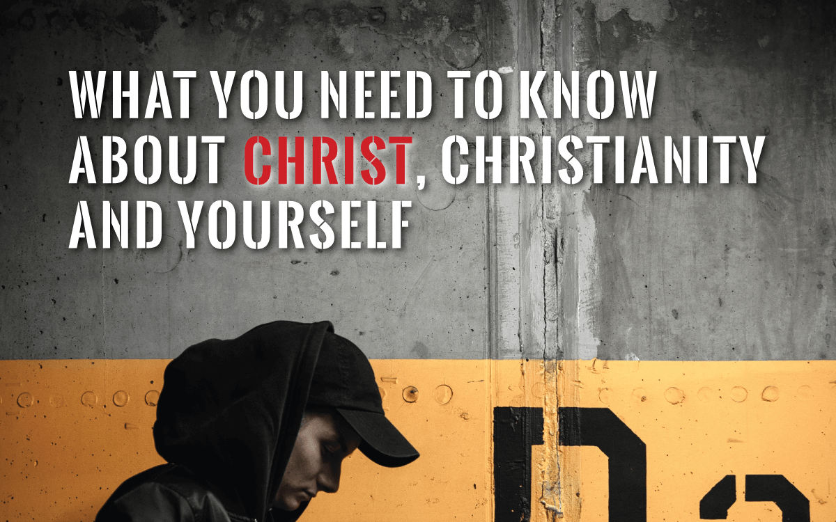 What you need to know about Christ, Christianity and yourself