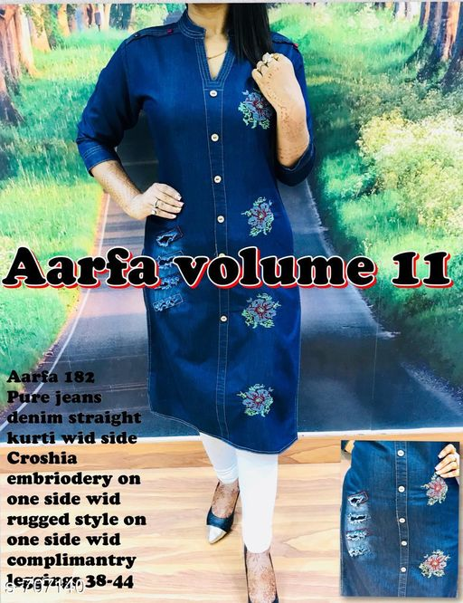 Kurta Sets Fancy Designer Kurti  *Fabric* Kurti - Pure Denim, Leggings - Cotton Lycra  *Sleeves* Kurti - 3/4th Sleeves Are Included  *Size* Kurti - S - 38 in, M - 40 in, L - 42 in, XL - 44 in, Leggings - Up To 28 in To 34 in (Free Size)  *Length* Kurti - Up To 46 in, Leggings - Up To 40 in            *Type* Stitched  *Description* It Has 1 Piece Of Kurti & 1 Piece Of Legging  *Work* Kurti - Embroidery, Legging - Solid  *Sizes Available* S, M, L, XL, XXL   Catalog Rating: ★4 (72) Supplier Rating: ★4 (3777) SKU: Aarfa 182 Free shipping is available for this item. Pkt. Weight Range: 600  Catalog Name: Aarfa Designer Kurtis Vol 12 - Aarfa Kurtis Code: 359-707140--