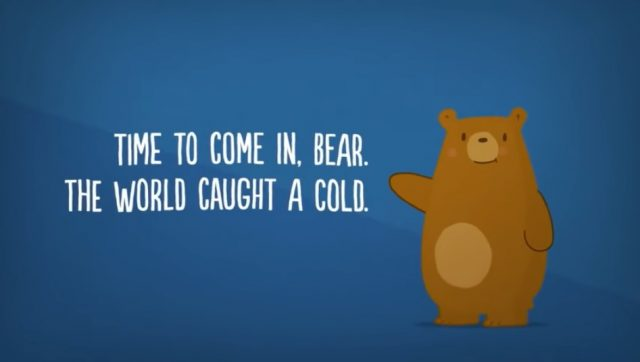 Time to come in bear, the world caught a cold