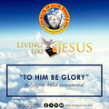 To him be glory
