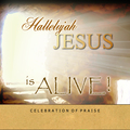Hallelujah! jesus is alive