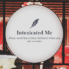 intoxicated_me