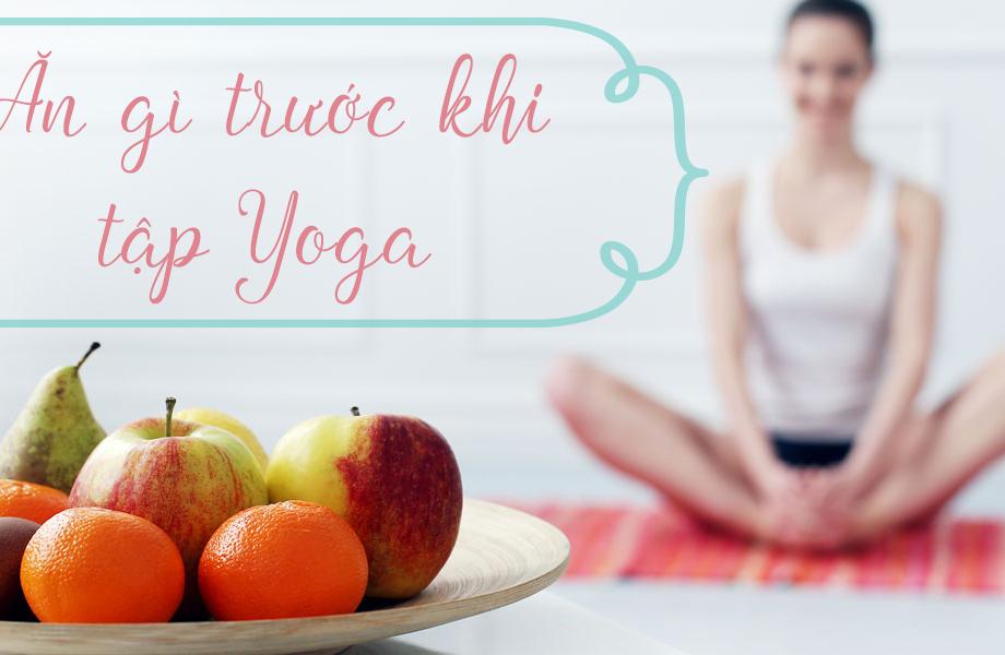 ăn trước khi tập yoga