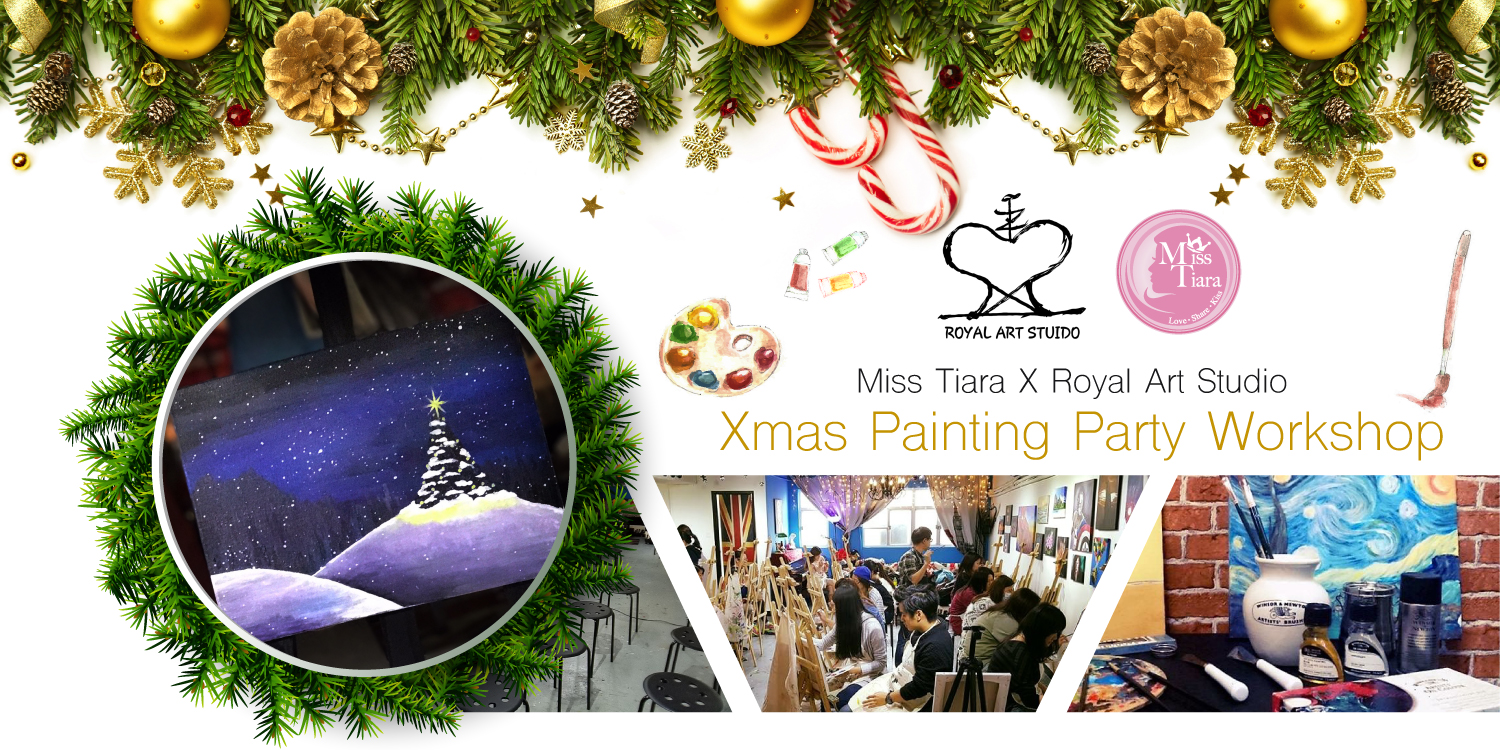 【Miss Tiara x Royal Art Studio】Xmas Painting Party ♥