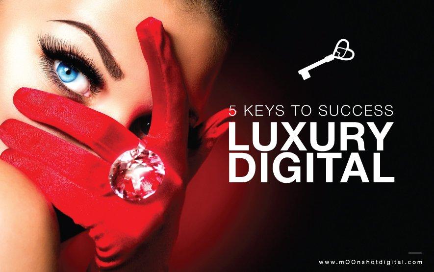 Luxury Digital Marketing: 5 Keys To Success