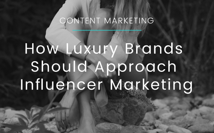 How Luxury Brands Should Approach Influencer Marketing