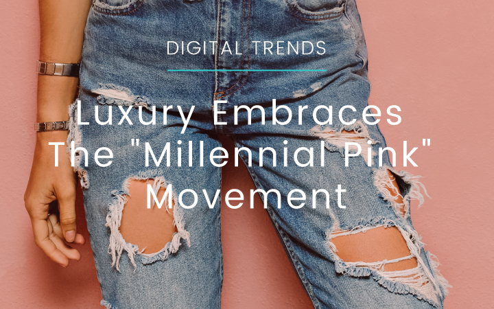 "Luxury Embraces The ""Millennial Pink"" Movement"