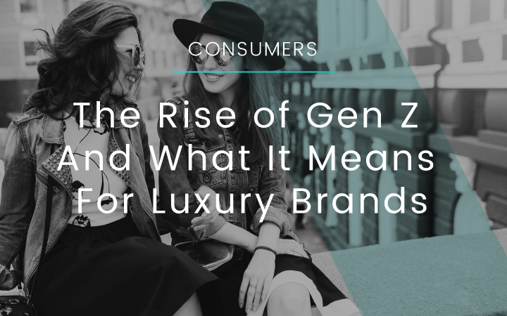The Rise of Gen Z And What It Means For Luxury Brands