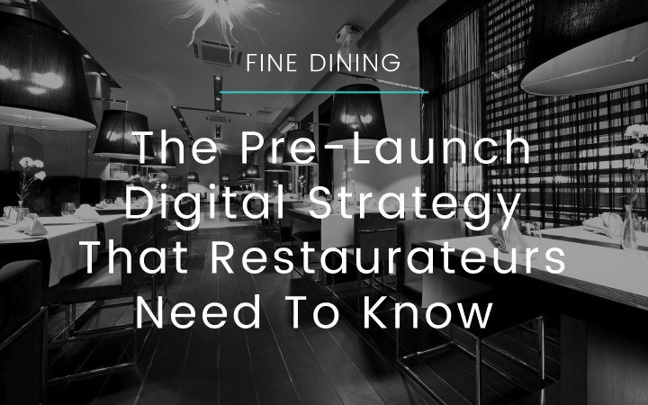 Fine Dining: The Pre-Launch Digital Strategy That Restaurateurs Need To Know