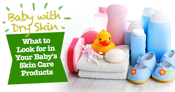 Baby with Dry Skin: What to Look for in Your Baby Skin Care Products