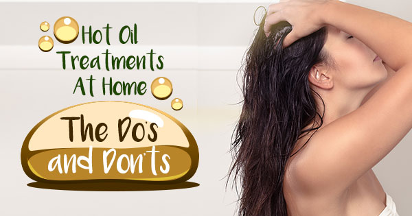 Hot Oil Treatments at Home: The Do's and Don'ts