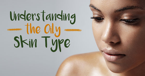 Understanding the Oily Skin Type