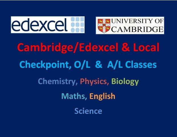 Cambridge / Edexcel/ Local A/L, O/L (Theory/ Revision/ Paper) Physics, Biology, Chemistry, Mathematics(Pure/Further/Mechanics/Statistics), English.