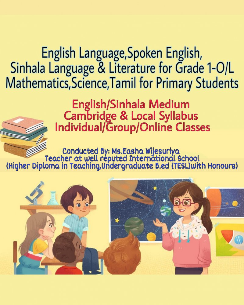 Teacher at well reputed International School.English/Sinhala for Grade 1-O/L,Math/Science/Tamil,Individual/Online Classes for Primary students
