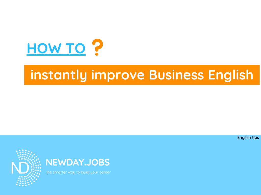 How to instantly improve your business english | Read more blogs at New Day Jobs