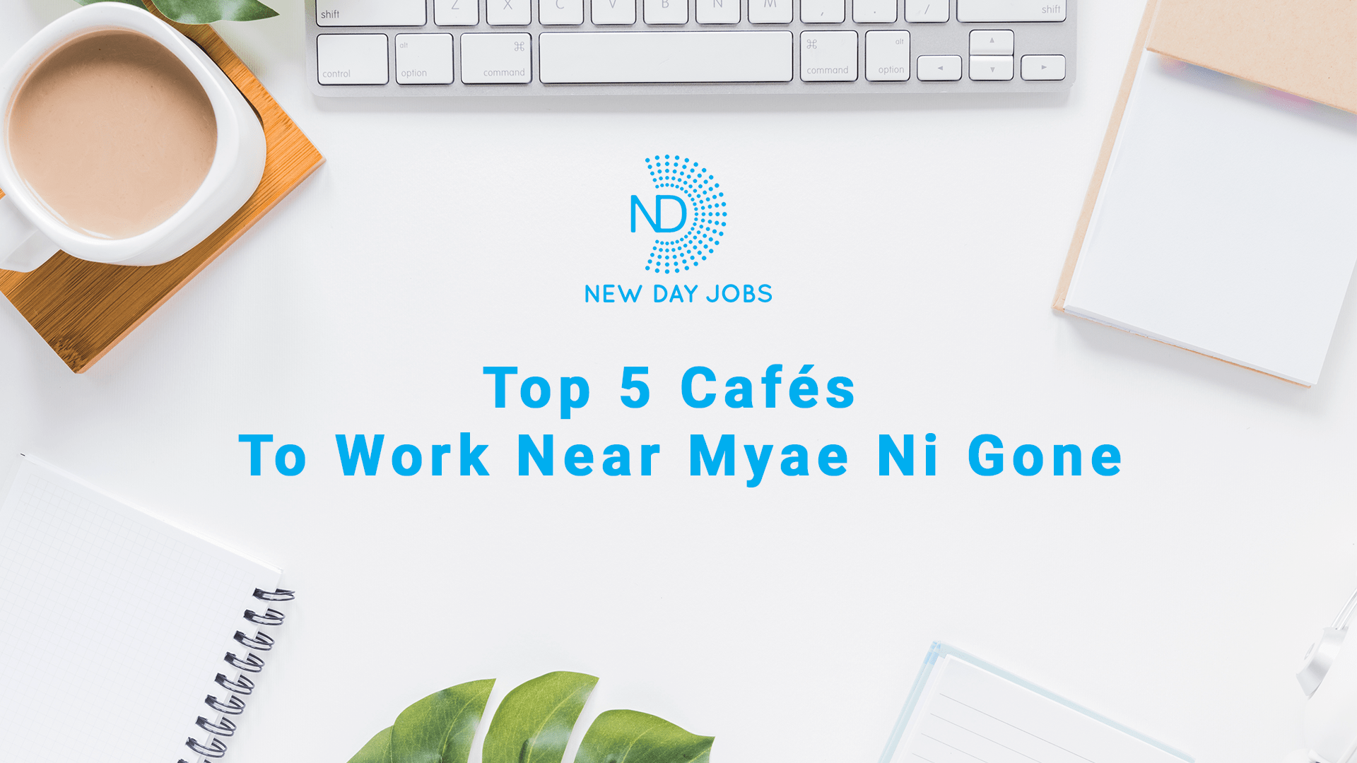 Top 5 Cafés To Work Near Myae Ni Gone | Read more blogs at New Day Jobs