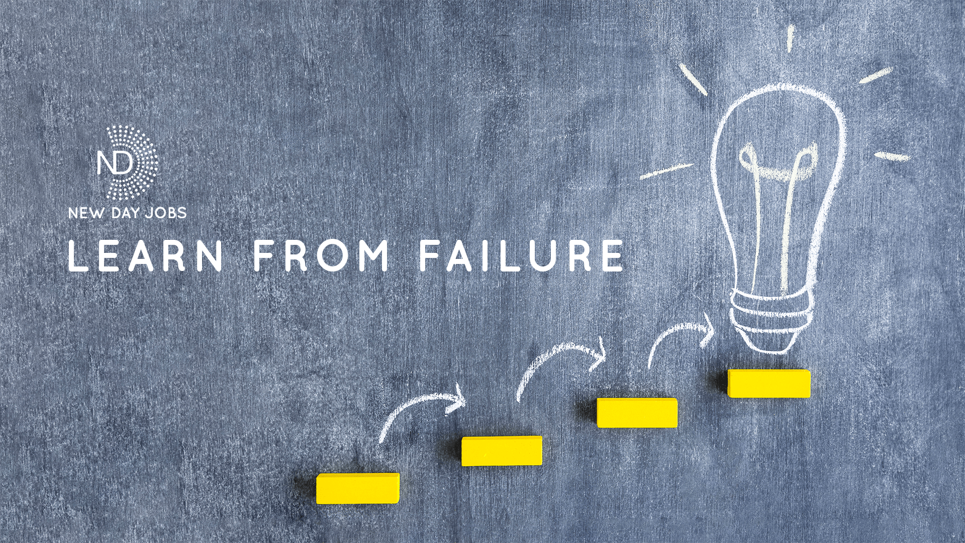 LEARN FROM FAILURE | Read more blogs at New Day Jobs