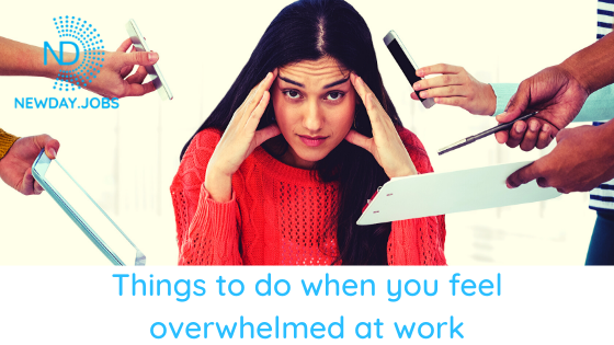 Things to Do When You Feel Overwhelmed at Work | Read more blogs at New Day Jobs