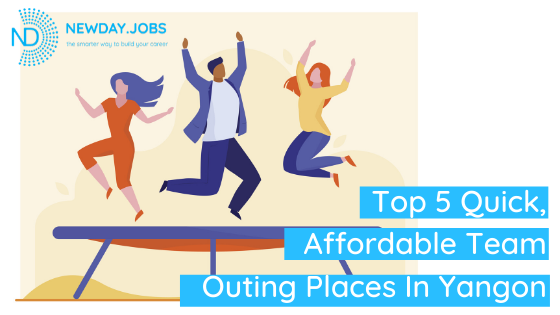 Top 5 Quick, Affordable Team Outing Places In Yangon | Blog from New Day Jobs