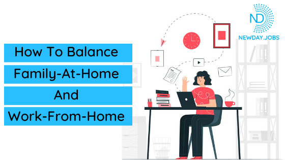 How To Balance Family-At-Home and Work-From-Home | Read more blogs at New Day Jobs