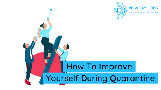 How To Improve Yourself During Quarantine | Read more blogs at New Day Jobs