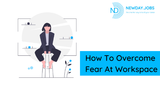 How To Overcome Fear At Work | Blog from New Day Jobs