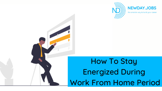How To Stay Energized During Work From Home Period | Blog from New Day Jobs