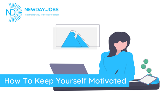 How To Keep Yourself Motivated | Blog from New Day Jobs