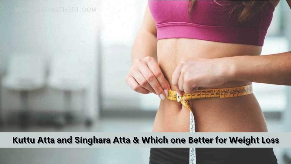Kuttu Atta and Singhara Atta & Which one Better for Weight Loss