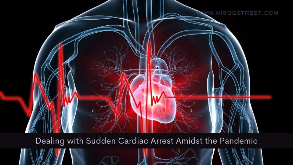 Dealing with Sudden Cardiac Arrest Amidst the Pandemic