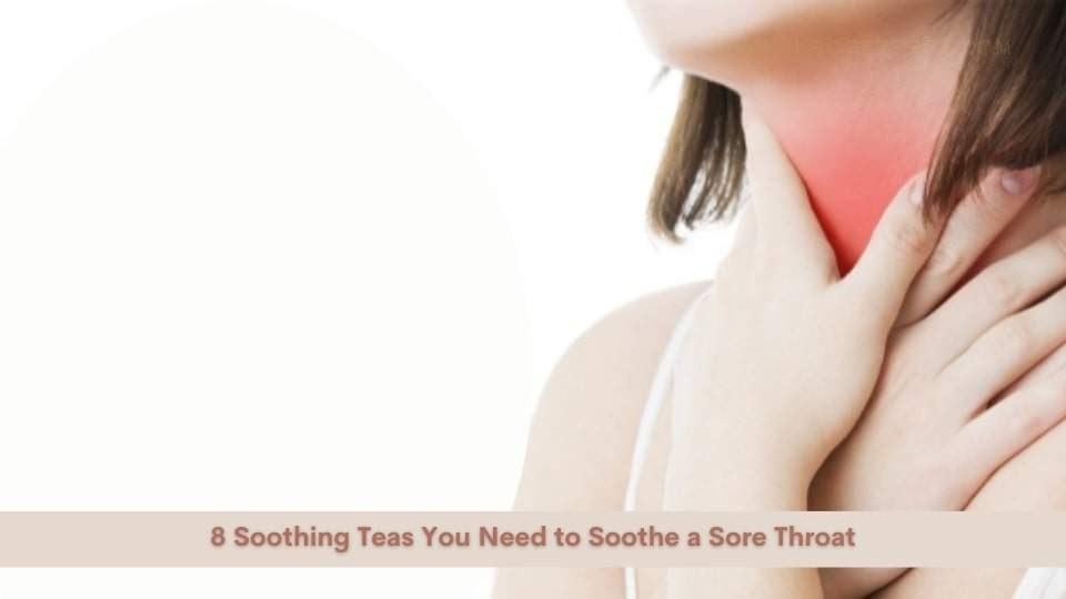 8 Soothing Teas You Need to Soothe a Sore Throat