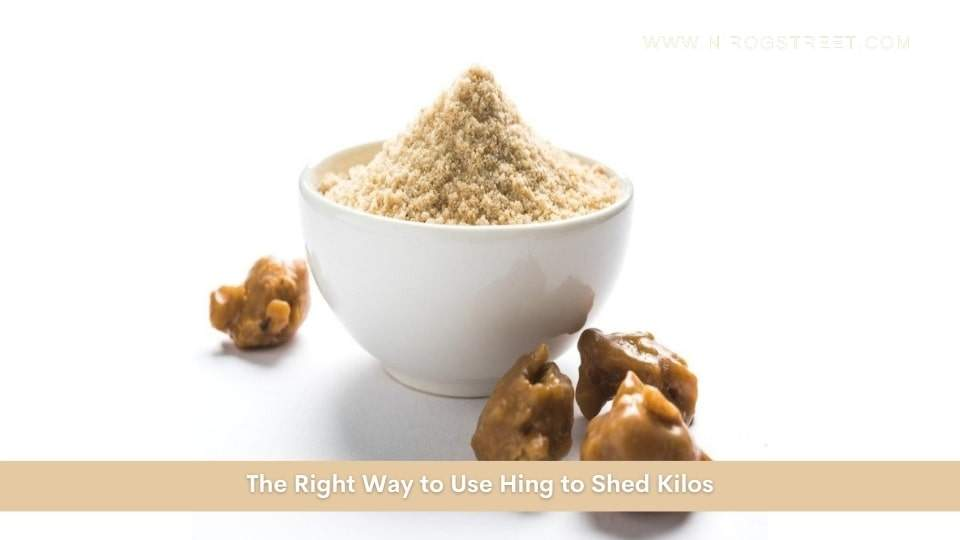 The Right Way to Use Hing to Shed Kilos
