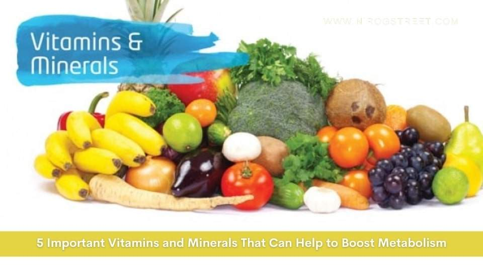 5 Important Vitamins and Minerals That can Help to Boost Metabolism