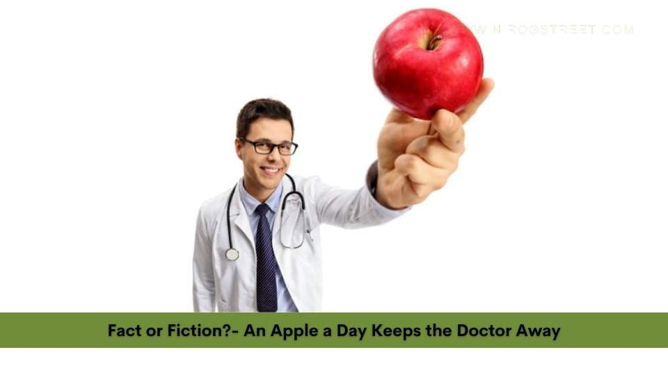Fact or Fiction?- An Apple a Day Keeps the Doctor Away