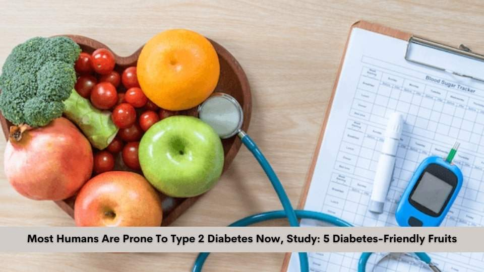 Most Humans Are Prone To Type 2 Diabetes Now, Study: 5 Diabetes-Friendly Fruits