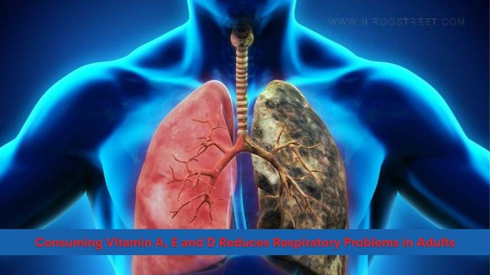 Consuming Vitamin A, E and D Reduces Respiratory Problems in Adults
