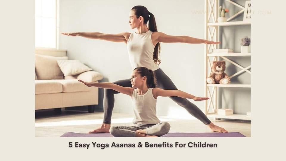 5 Easy Yoga Asanas & Benefits For Children