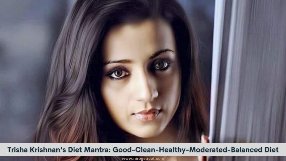 Trisha Krishnan's Diet Mantra: Good-Clean-Healthy-Moderated-Balanced Diet
