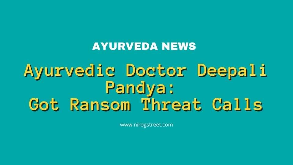 Ayurvedic Doctor Deepali Pandya Got Ransom Threat Calls