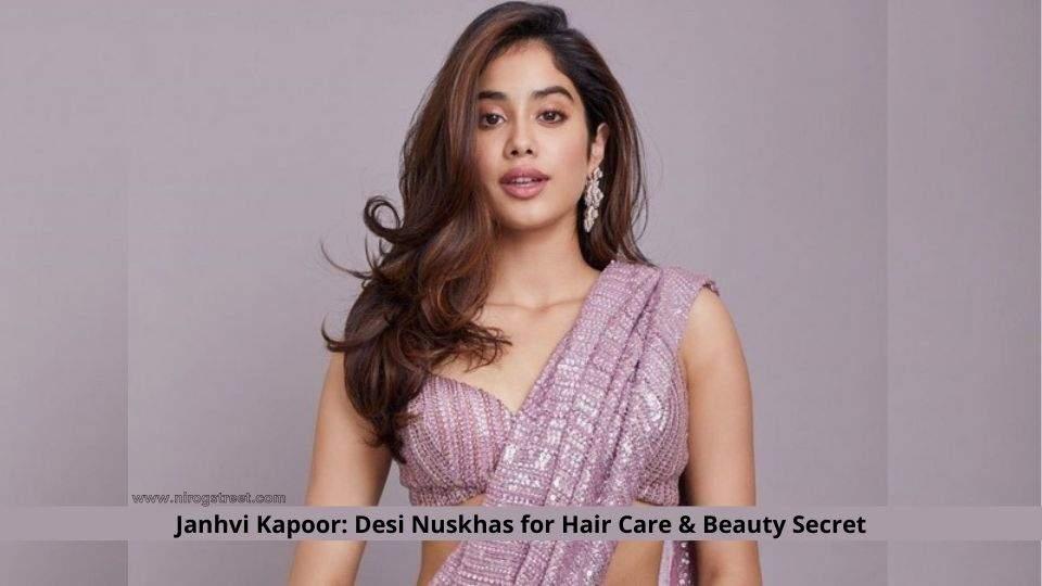 Janhvi Kapoor: Desi Nuskhas for Hair Care & Beauty Secret