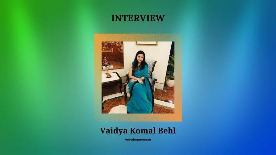 Interview with Vaidya Komal Behl