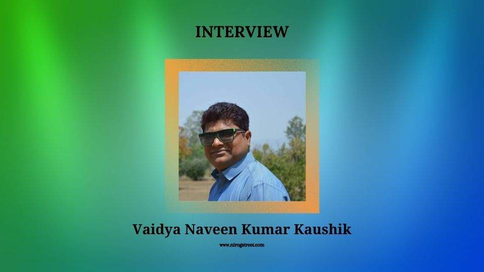 Interview with Vaidya Naveen Kumar kaushik