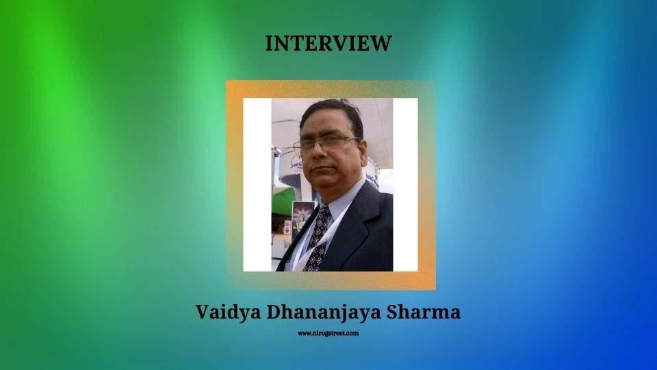 Interview with Vaidya Dhananjaya Sharma