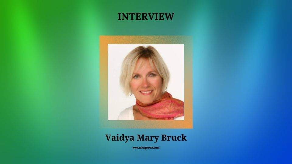Interview with Vaidya Mary Bruck